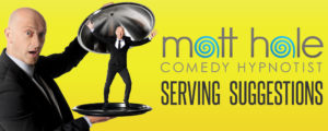 Comedy Hypnotist Matt Hale: Serving Suggestions @ Various venues