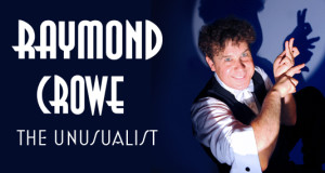 Raymond Crowe - Unusualist @ ECHUCA: Paramount Cinema & Performing Arts Centre | Orange | New South Wales | Australia